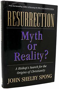 Resurrection: Myth or Reality?: A Bishops Search for the Origins of Christianity