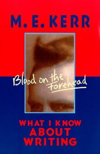 Blood on the Forehead: What I Know about Writing