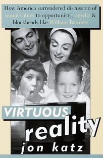Virtuous Reality: How America Surrendered Discussion of Moral Values to Opportu Nists: Nitwits