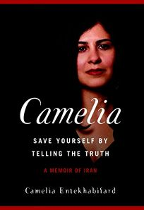 Camelia: Save Yourself by Telling the Truth: A Memoir of Iran