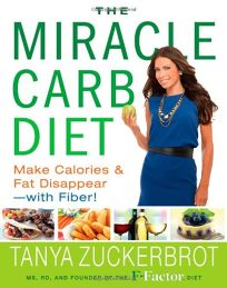 The Miracle Carb Diet: Making Calories and Fat Disappear the F-Factor Way—with Fiber!