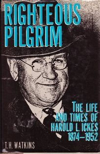 Righteous Pilgrim: The Life and Times of Harold L. Ickes