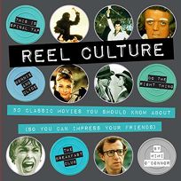 Reel Culture: 50 Classic Movies You Should Know About So You Can Impress Your Friends