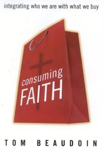 CONSUMING FAITH: Integrating Who We Are with What We Buy