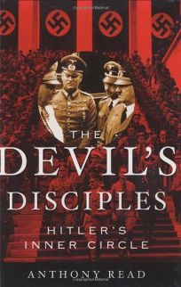THE DEVILS DISCIPLES: The Lives and Times of Hitlers Inner Circle