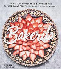 Bakerita: 100+ No-Fuss Gluten-Free