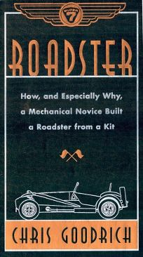 Roadster: How And Especially Why a Mechanical Novice Built a Sports Car from a Kit