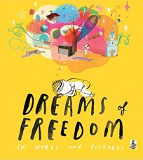 Dreams of Freedom: In Words and Pictures