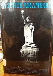 A Statue for America: The First 100 Years of the Statue of Liberty