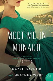 Fiction Book Review: Meet Me in Monaco by Hazel Gaynor and Heather Webb. Morrow, $26.99 (384p) ISBN 978-0-06-291354-8