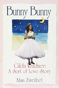 Bunny Bunny:: Gilda Radner: A Sort of Love Story