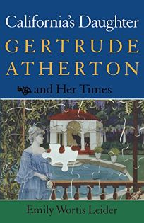 Californias Daughter: Gertrude Atherton and Her Times