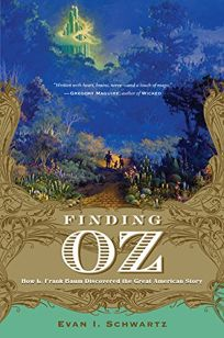 Finding Oz: How Frank L. Baum Discovered the Great American Story