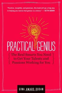 Practical Genius: The Real Smarts You Need to Get Your Passions and Talents Working for You