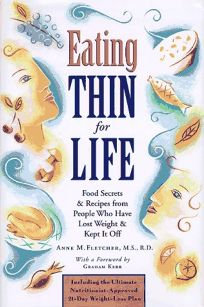 Eating Thin for Life: Food Secrets & Recipes from People Who Have Lost Weight and Kept It Off