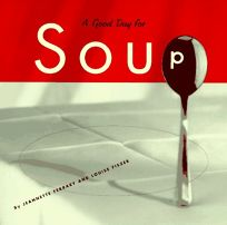 Good Day for Soup: Over 200 Recipes for Any Occasion