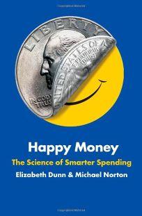 Happy Money: The Science of Smarter Spending