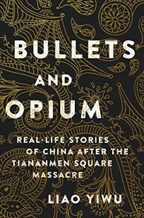 Bullets and Opium: Real-Life Stories of China after the Tiananmen Square Massacre
