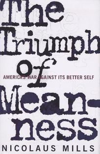 The Triumph of Meanness: Americas War Against Its Better Self