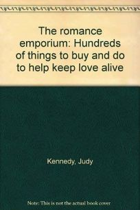 The Romance Emporium: Hundreds of Things to Buy and Do to Help Keep Love Alive