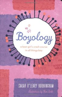 Boyology: A Teen Girls Crash Course in All Things Boy