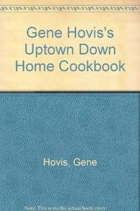 Gene Hoviss Uptown Down Home Cookbook