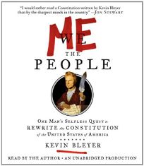 Me the People: One Man's Selfless Quest to Rewrite the Constitution of the United States