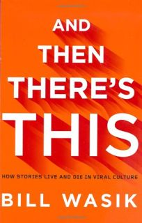 And Then Theres This: How Stories Live and Die in Viral Culture