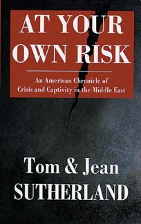 At Your Own Risk: An American Chronicle of Crisis and Capitivity in the Middle East