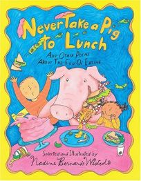 Never Take a Pig to Lunch: Poems about the Fun of Eating