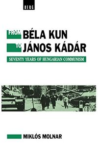 From Bela Kun to Janos Kadar