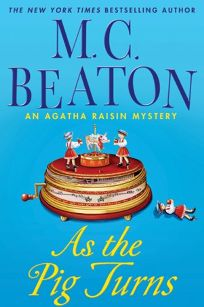 As the Pig Turns: An Agatha Raisin Mystery