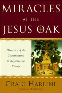 MIRACLES AT THE JESUS OAK: Journeys in the Otherworld of Reformation Europe