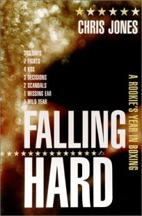 FALLING HARD: A Rookies Year in Boxing