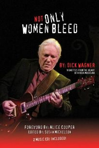 Not Only Women Bleed: Vignettes from the Heart of a Rock Musician
