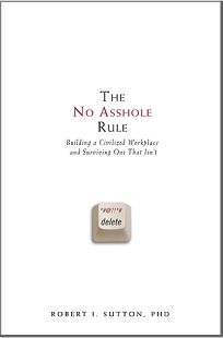 The No Asshole Rule: Building a Civilized Workplace and Surviving One That Isnt