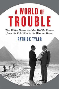 A World of Trouble: The White House and the Middle East—from the Cold War to the War on Terror