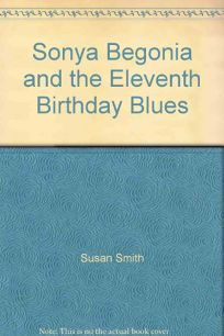Sonya Begonia and the Eleventh Birthday Blues