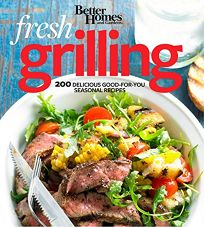 Fresh Grilling: 200 Delicious Good-for-You Seasonal Recipes