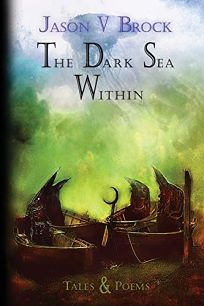 The Dark Sea Within: Tales and Poems