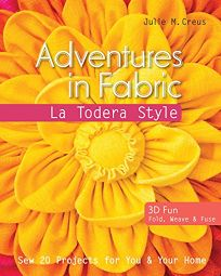 Adventures in Fabric—La Todera Style: Sew 20 Projects for You and Your Home