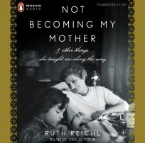 Not Becoming My Mother: And Other Things She Taught Me Along the Way