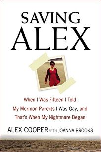 Saving Alex: When I Was Fifteen I Told My Mormon Parents I Was Gay