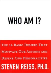 Who Am I?: The 16 Basic Desires That Motivate Our Behavior and Define Our Personality