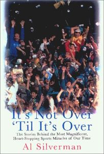 ITS NOT OVER TIL ITS OVER: The Stories Behind the Most Magnificent