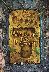 Working for Bigfoot: Stories from the Dresden Files