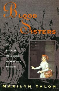 Blood Sisters: The French Revolution in Womens Memory