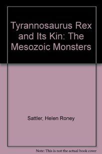 Tyrannosaurus Rex and Its Kin: The Mesozoic Monsters