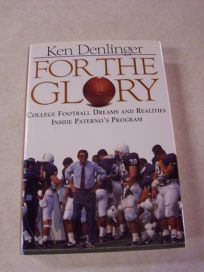 For the Glory: College Football Dreams and Realities Inside Paternos Program
