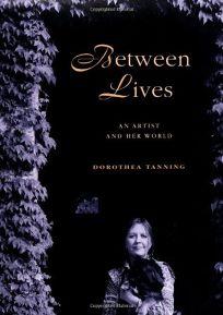 BETWEEN LIVES: An Artist and Her World